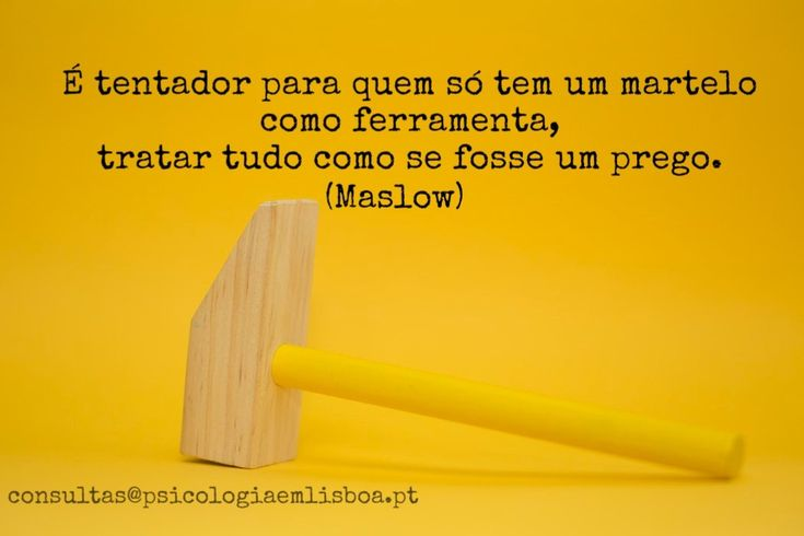 I suppose it is tempting, if the only tool you have is a hammer, to treat everything as if it were a nail. (Maslow)  #maslow #psicologia #psychology #psicologiaclinica #terapia #eu #mudar #mudança #therapy #self #self