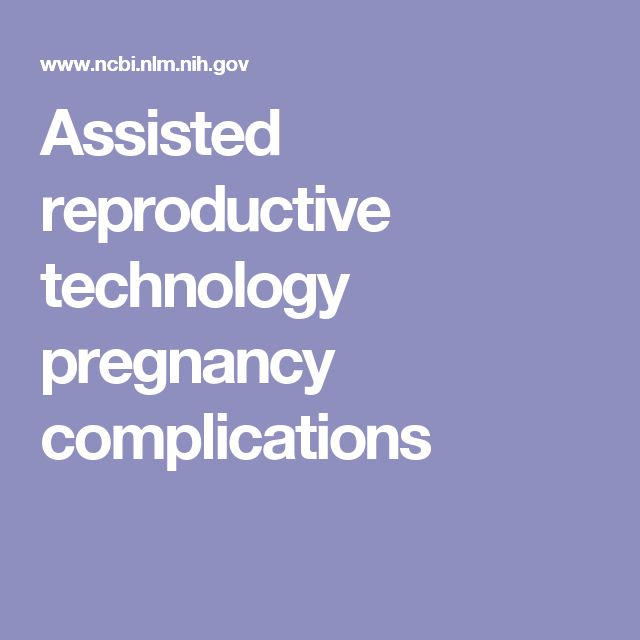 Assisted reproductive technology pregnancy complications