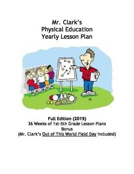 A complete Elementary Physical Education Yearly Plan 2015 Edition- All Elementary Physical Education Lesson Plans 1st-7th Editions bundled-36 Weeks of Elementary Physical Education Lesson Plans fully explained with Unit, Learning Goals, Activities, and Equipment-100 Full pages of Lessons, Ideas, and Resources- (BONUS)- Complete with Mr.