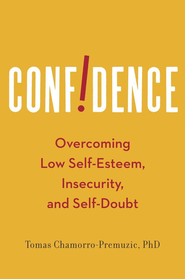 Confidence: Overcoming low self-esteem, insecurity, and self-doubt by Tomas Chamorro-Premuzic, PhD