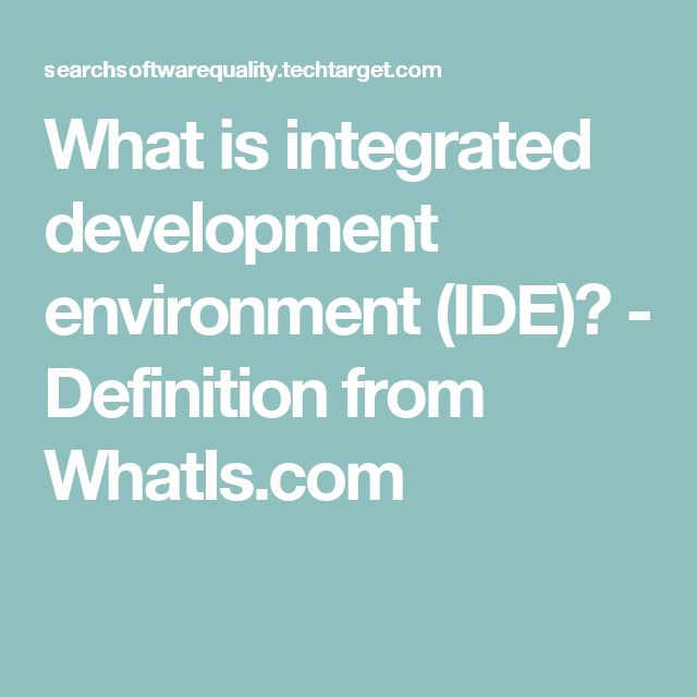 What is integrated development environment (IDE)? - Definition from WhatIs.com