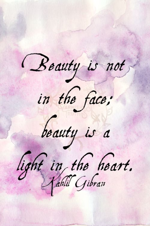 Beauty is not in the face; beauty is a light in the heart. Kahlil Gibran   322/365  qotd 365project kahlil gibran quote of the day quoteoftheday beauty true beauty motivational quotes motivating words motivation inspirational quotes inspiring words inspiration quotes graphic design watercolor