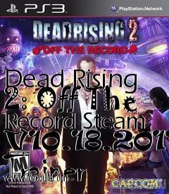 Hi fellow Dead Rising 2 Off the Record fan! You can download Dead Rising 2 Off The Record Steam V10.18.2011 Trainer for free from LoneBullet - http://www.lonebullet.com/trainers/download-dead-rising-2-off-the-record-steam-v10182011-trainer-free-2080.htm which has links for resume support so you can download on slow internet like me