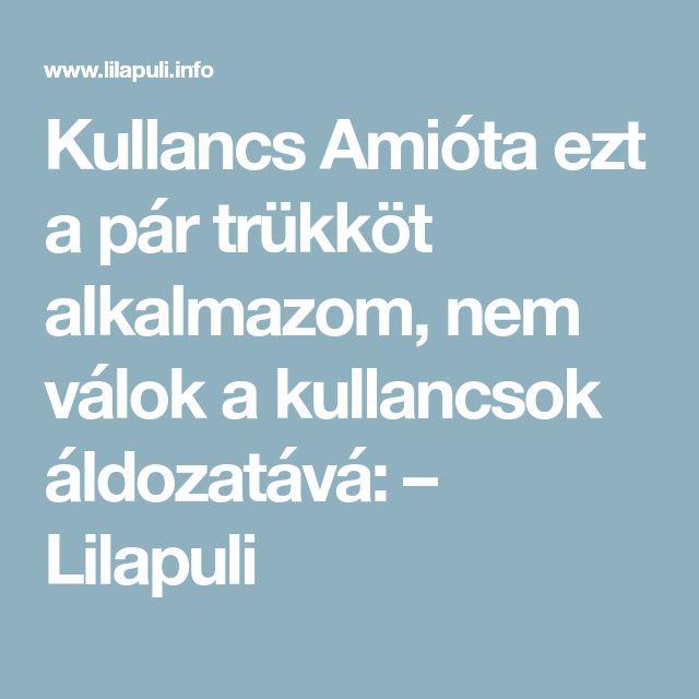 Kullancs  Amióta ezt a pár trükköt alkalmazom, nem válok a kullancsok áldozatává: – Lilapuli