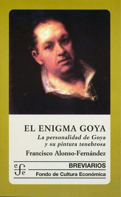 """""""El enigma de Goya : La personalidad de Goya y su pintura tenebrosa"""" Alonso-Fernández, Francisco. FCE, 2005. http://www.fondodeculturaeconomica.com/Librerias/Detalle.aspx?ctit=014533R"""