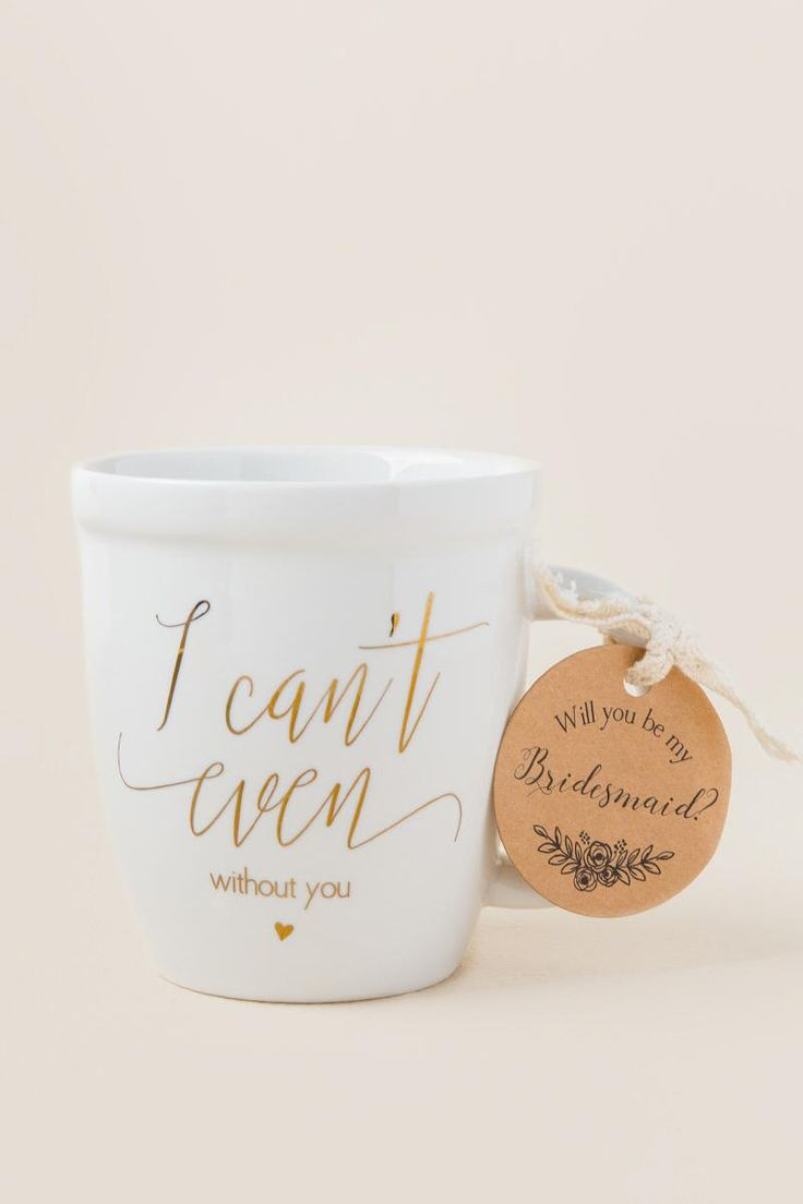 """20 Creative Bridal Party Gifts Your Bridesmaids Will Love   """"I can't even...without you"""" mug"""
