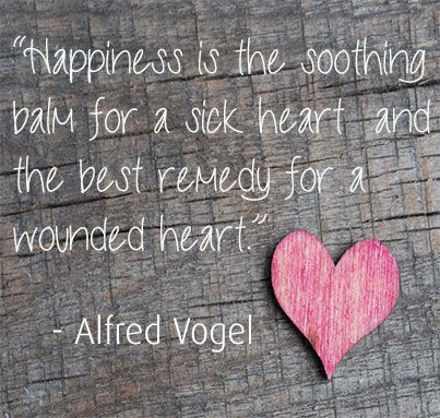 Happiness is the soothing balm for a sick heart and the best remedy for a wounded heart - Alfred Vogel