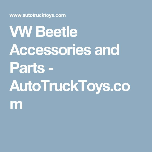 VW Beetle Accessories and Parts - AutoTruckToys.com