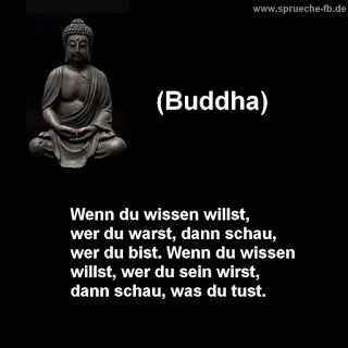 If you want to know who you were, then look who you are. If you want to know who you will be, then look what you do. <3 Wenn du wissen willst,  wer du warst, dann schau,  wer du bist. Wenn du wissen  willst, wer du sein wirst,  dann schau, was du tust.