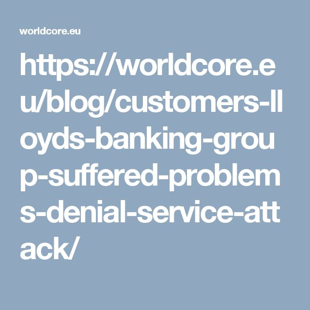 https://worldcore.eu/blog/customers-lloyds-banking-group-suffered-problems-denial-service-attack/