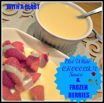 With A Blast - Hot White Chocolate Sauce {served here with Frozen Berries}