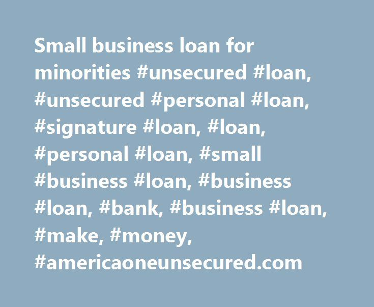 Small business loan for minorities #unsecured #loan, #unsecured #personal #loan, #signature #loan, #loan, #personal #loan, #small #business #loan, #business #loan, #bank, #business #loan, #make, #money, #americaoneunsecured.com http://chicago.remmont.com/small-business-loan-for-minorities-unsecured-loan-unsecured-personal-loan-signature-loan-loan-personal-loan-small-business-loan-business-loan-bank-business-loan-make-mone/  # Unsecured Loans Quick, Secure and Easy Application Loans approved…