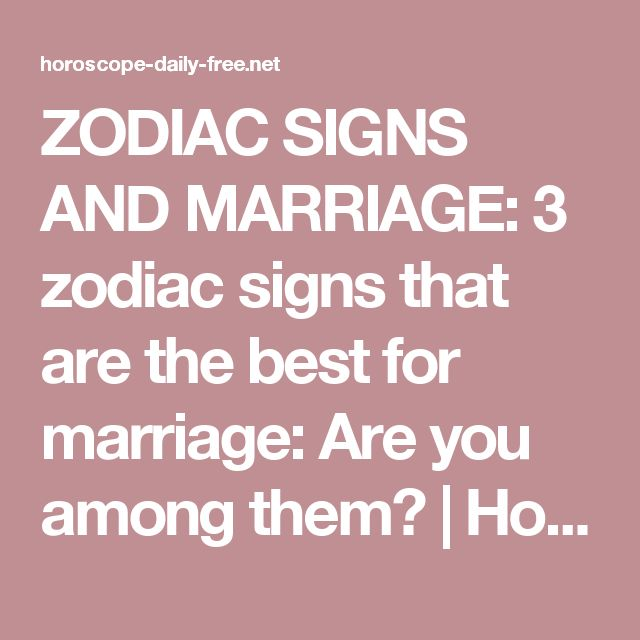 Zodiac Signs And Marriage 3 Zodiac Signs That Are The -5305