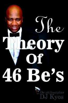 The Theory of 46 Be's (Paperback): Kyos Magupe, De Philosopher Kyos