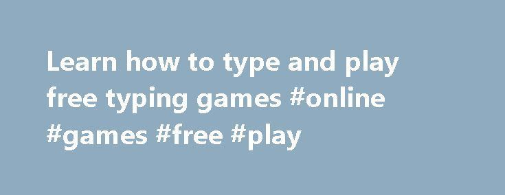 Learn how to type and play free typing games #online #games #free #play http://game.remmont.com/learn-how-to-type-and-play-free-typing-games-online-games-free-play/  Learn how to type and play free typing games | free online typing test How to type efficiently Sense-lang provides a full package for those who want to learn typing: how to type instructions, free typing games online, typing test. Certification diploma and more. The type learning zone includes free typing tutorials and a…