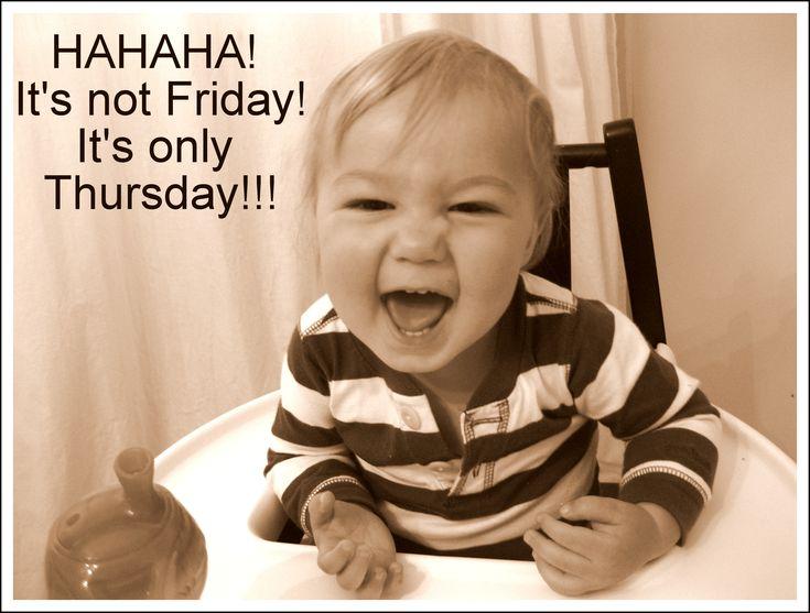 It's only Thursday!!! Ughhhh ... Good Morning