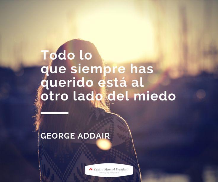 """""""Todo lo que siempre has querido está al otro lado del miedo"""" George Addair.  Valentía, no tener miedo, ser feliz, alcanzar la felicidad, autoayuda, superación, motivación, filosofía de vida."""