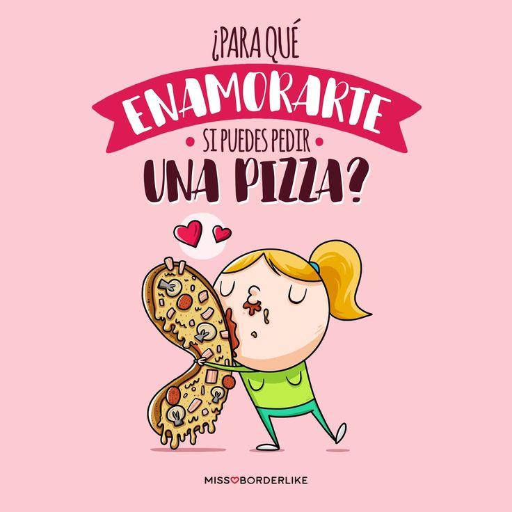 ¿Para qué enamorarte si puedes pedir una pizza? #frases #divertidas #graciosas #humor #funny #pizza #love #mujeres