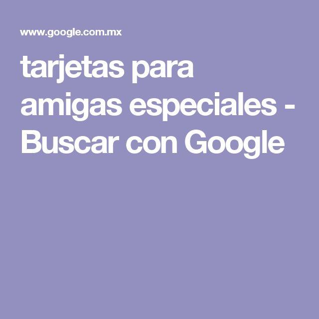 tarjetas para amigas especiales - Buscar con Google