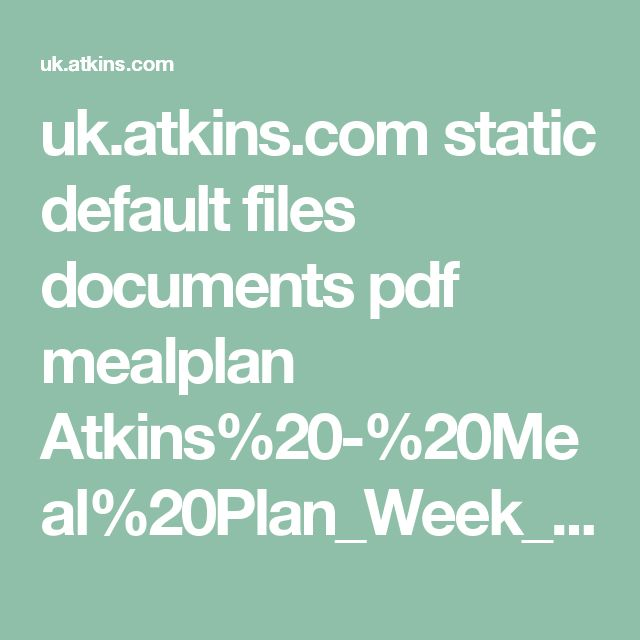 uk.atkins.com static default files documents pdf mealplan Atkins%20-%20Meal%20Plan_Week_onePhase%20one.pdf