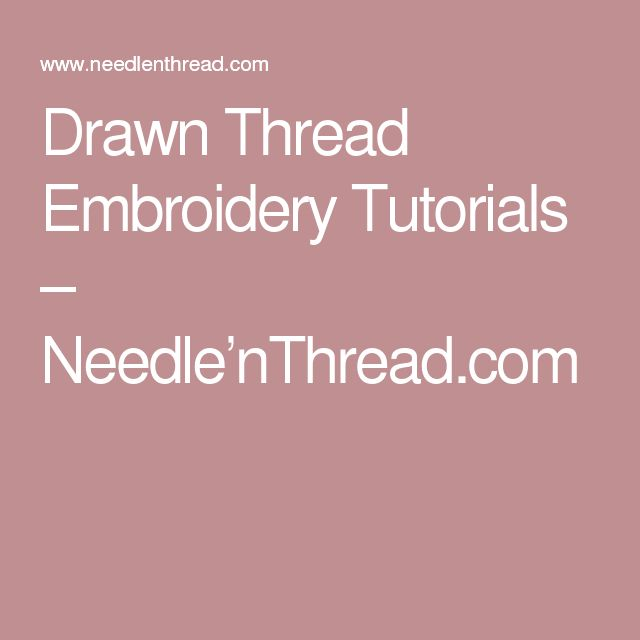 Drawn Thread Embroidery Tutorials – Needle'nThread.com