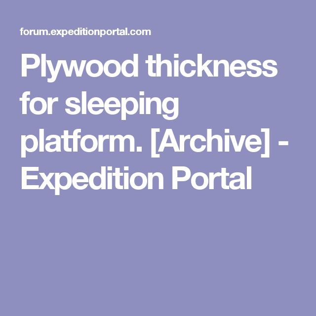 Plywood thickness for sleeping platform. [Archive] - Expedition Portal