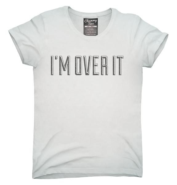 I'm Over It T-Shirt, Hoodie, Tank Top