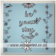 be yourself, stay true
