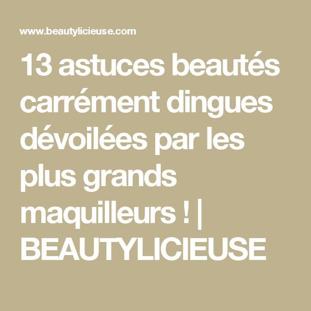 13 astuces beautés carrément dingues dévoilées par les plus grands maquilleurs !   BEAUTYLICIEUSE