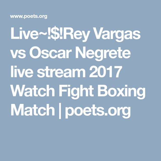 Live~!$!Rey Vargas vs Oscar Negrete live stream 2017 Watch Fight Boxing Match | poets.org