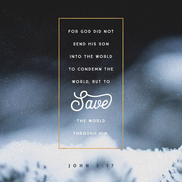 """""""God didn't send his Son into the world to judge the world, but that the world might be saved through him."""" John 3:17 CEB http://bible.com/37/jhn.3.17.ceb"""