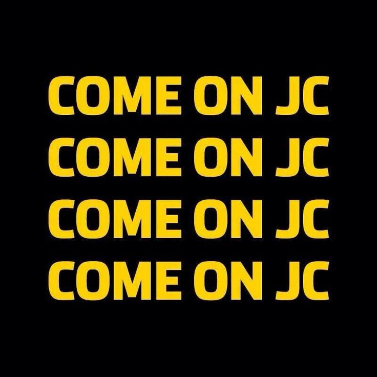 Come on JC