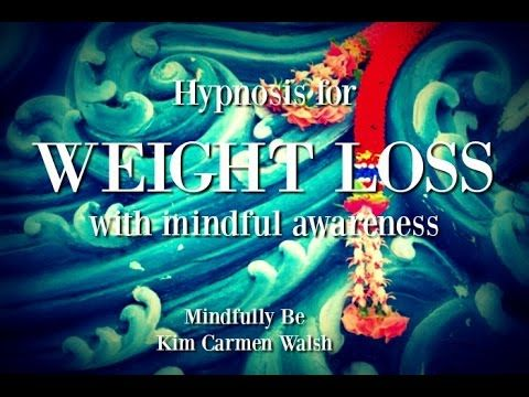 Hypnosis for Weight Loss with Mindful Awareness by Kim Carmen Walsh on YouTube