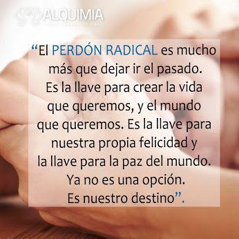 El Perdón Radical es la llave para crear la vida que queremos