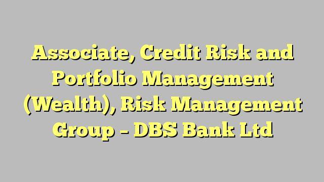 Associate, Credit Risk and Portfolio Management (Wealth), Risk Management Group - DBS Bank Ltd