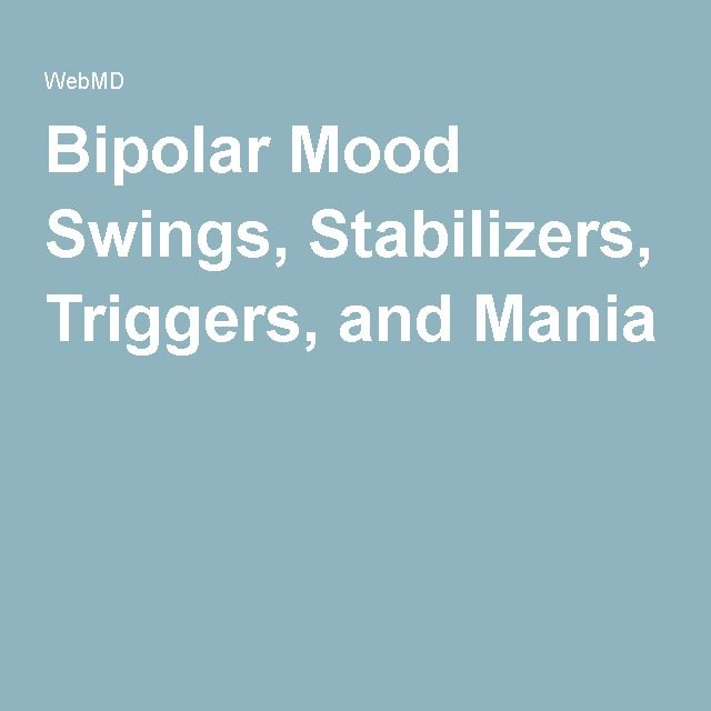 Bipolar Mood Swings, Stabilizers, Triggers, and Mania