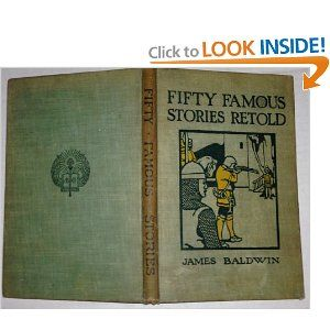 Fifty famous stories retold by James Baldwin. A collection of famous tales including King Alfred and the Cakes, A Story of Robin Hood, Sir Walter Raleigh, Pocahontas, George Washington and His Hatchet, How napoleon Crossed the Alps, Androclus and the Lion, Julius Ceasar, and more!