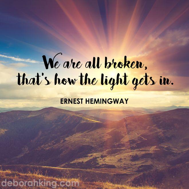 "Inspirational Quote: ""We are all broken, that's how the light gets in."" - Ernest Hemingway. Hugs, Deborah #Wisdom #EnergyHealing #Qotd"