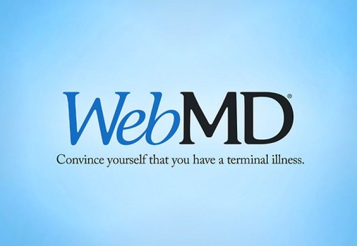 Truth In Advertising! - WebMD Convince yourself that you have a terminal illness.