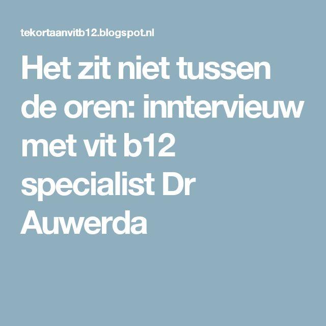 Het zit niet tussen de oren: inntervieuw met vit b12 specialist  Dr Auwerda
