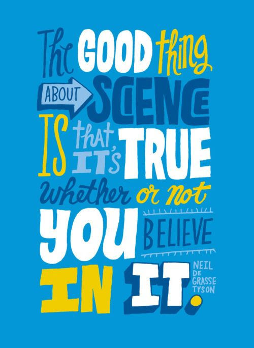 """""""The good thing about science is that it's true whether or not you believe in it."""" Neil deGrasse Tyson: Good Things, Art Poster, Graphics Design, Science Quotes, So True, Science Poster, Neil Degrasse, Degrasse Tyson, True Stories"""