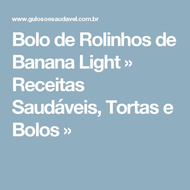 Bolo de Rolinhos de Banana Light » Receitas Saudáveis, Tortas e Bolos »