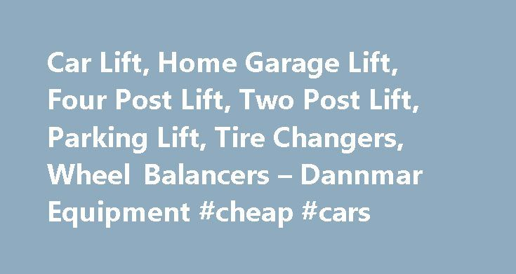 Car Lift, Home Garage Lift, Four Post Lift, Two Post Lift, Parking Lift, Tire Changers, Wheel Balancers – Dannmar Equipment #cheap #cars http://auto.remmont.com/car-lift-home-garage-lift-four-post-lift-two-post-lift-parking-lift-tire-changers-wheel-balancers-dannmar-equipment-cheap-cars/  #auto lifts # ManSpace Car lifts, wheel service equipment, and professional shop equipment – Setting the standard since 1999. Dannmar Equipment is a standard of quality in the Automotive Service and Repair…