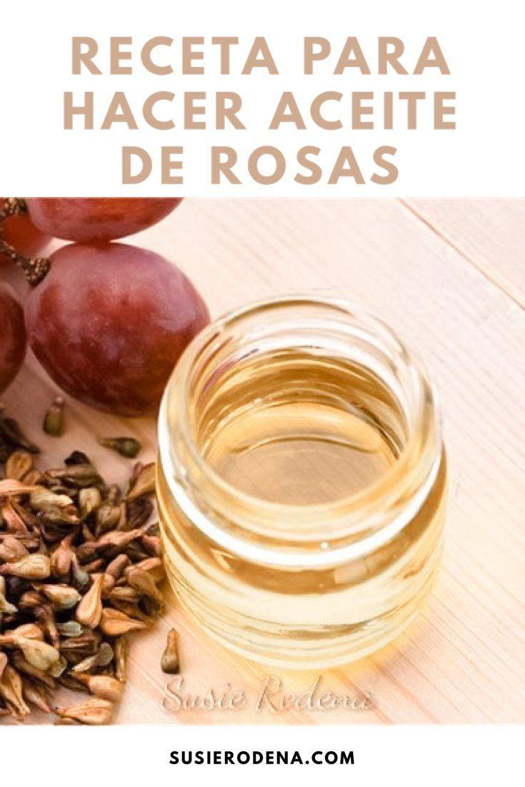 Aceite De Rosas Cómo Hacerlo En Casa Y Sus Beneficios Receta Aceite De Rosas Aceite De Uva Aceite De Semilla De Uva