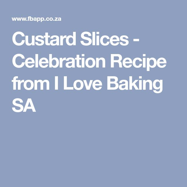 Custard Slices - Celebration Recipe from I Love Baking SA