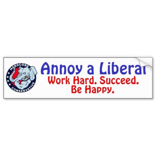 Die happy work hard bumper sticker piss liberal