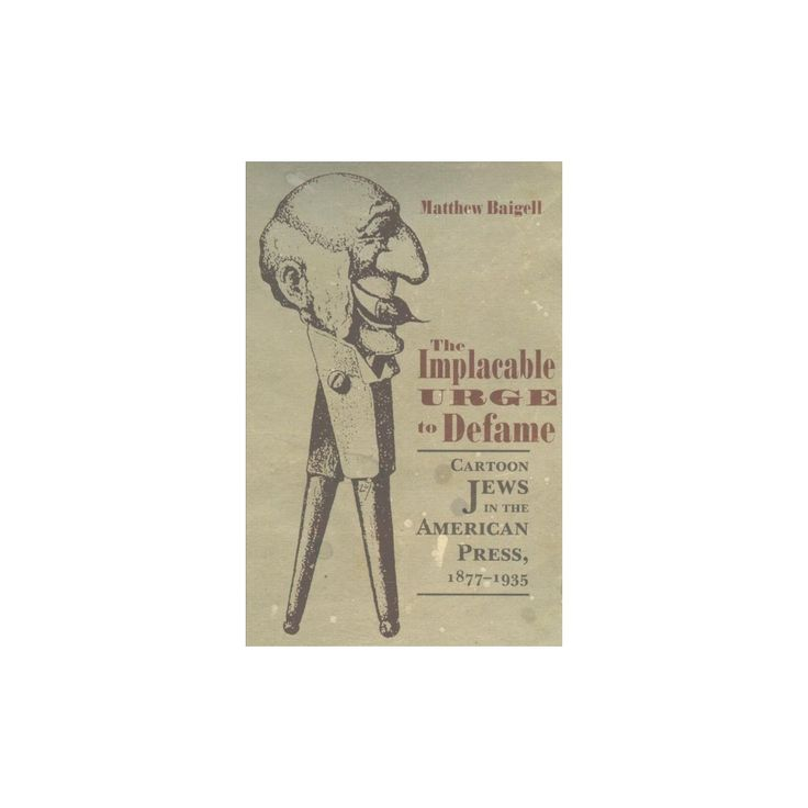 Implacable Urge to Defame : Cartoon Jews in the American Press, 1877-1935 (Paperback) (Matthew Baigell)