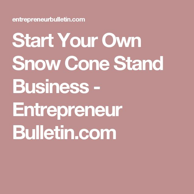 Start Your Own Snow Cone Stand Business - Entrepreneur Bulletin.com