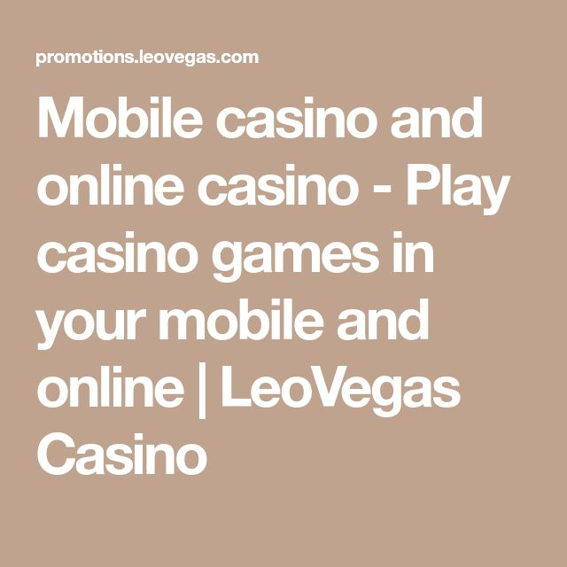 Mobile casino and online casino - Play casino games in your mobile and online | LeoVegas Casino