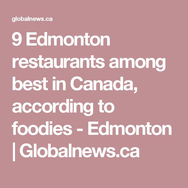 9 Edmonton restaurants among best in Canada, according to foodies - Edmonton | Globalnews.ca